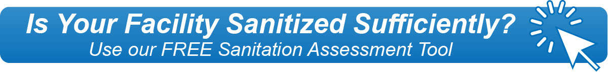 Is Your Facility Sanitized Sufficiently?  Use our FREE Sanitation Assessment Tool